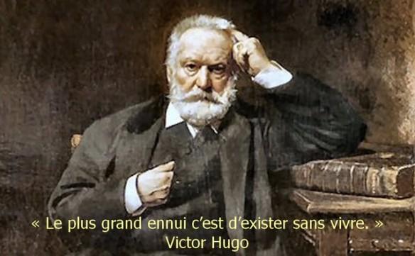 le plus grand ennui c'est d'exister sans vivre Victor Hugo