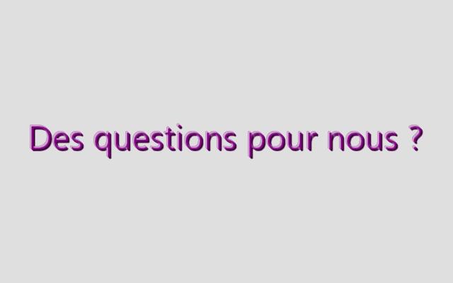 des questions pour nous